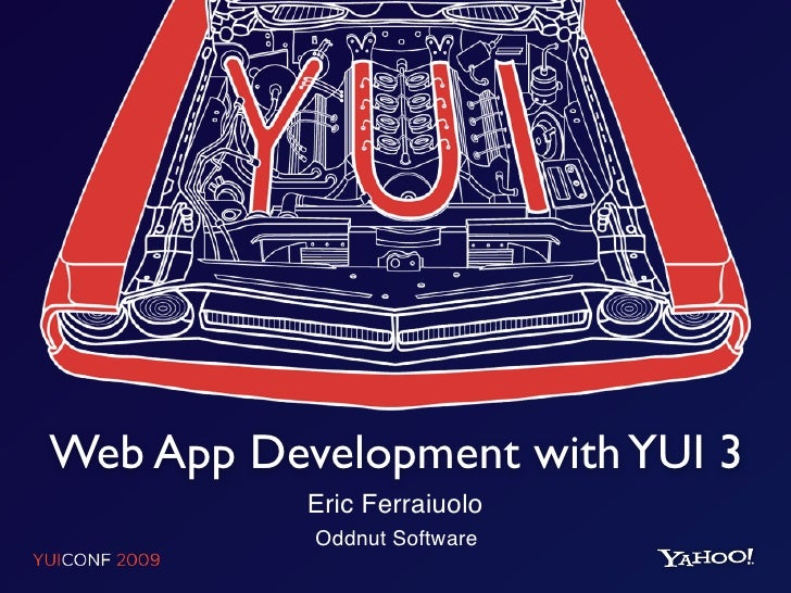 Web App Development with YUI 3            Eric Ferraiuolo            Oddnut Software