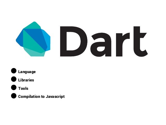 ● Language ● Libraries ● Tools ● Compilation to Javascript