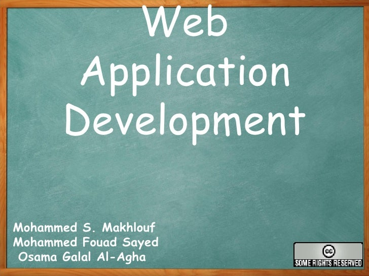 Web Application Development Mohammed S. Makhlouf  Mohammed Fouad Sayed Osama Galal Al-Agha