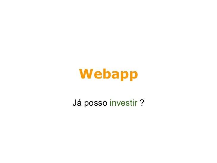 Webapp já posso invistir nisso ? FISL12