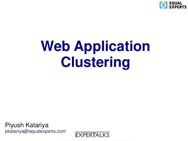 www.equalexperts.com Web Application Clustering Piyush Katariya pkatariya@equalexperts.com
