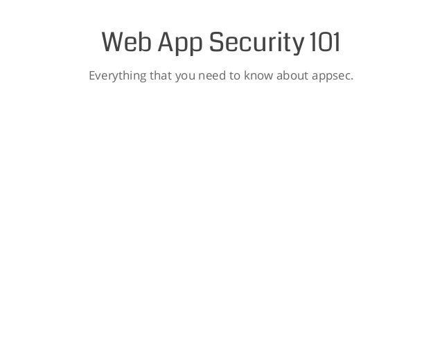 Web App Security 101 Everything that you need to know about appsec.