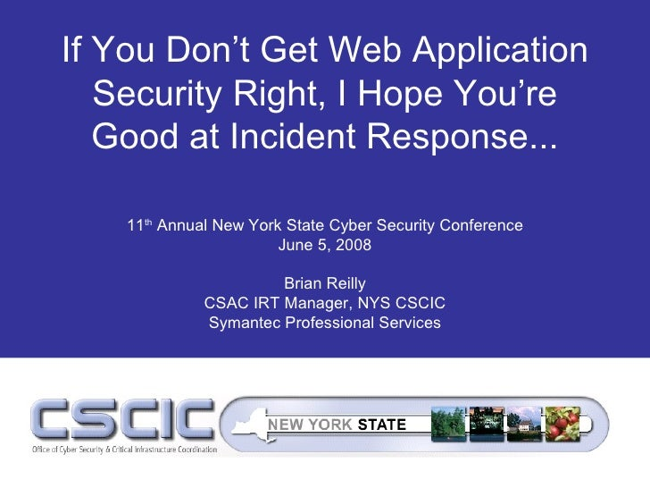 If You Don't Get Web Application    Security Right, I Hope You're    Good at Incident Response...     11th Annual New York...