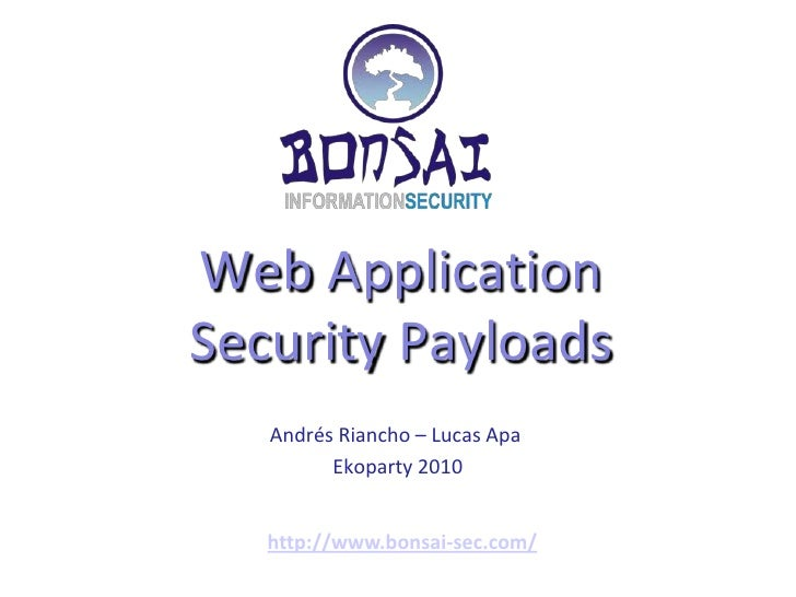 Web ApplicationSecurity Payloads<br />Andrés Riancho – Lucas Apa<br />Ekoparty 2010<br />http://www.bonsai-sec.com/<br />