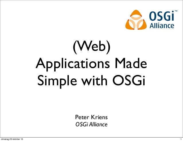 (Web) Applications Made Simple with OSGi - Peter Kriens