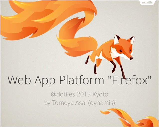 "Web App Platform ""Firefox"" @dotFes 2013 Kyoto by Tomoya Asai (dynamis)"
