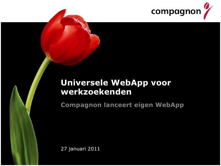 Universele WebApp voor werkzoekenden 27 januari 2011 Compagnon lanceert eigen WebApp