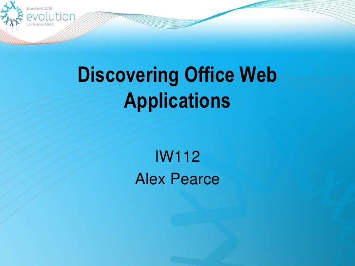 Discovering Office Web Applications<br />IW112<br />Alex Pearce<br />