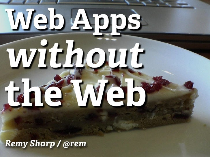 Web Apps without the Web Remy Sharp / @rem