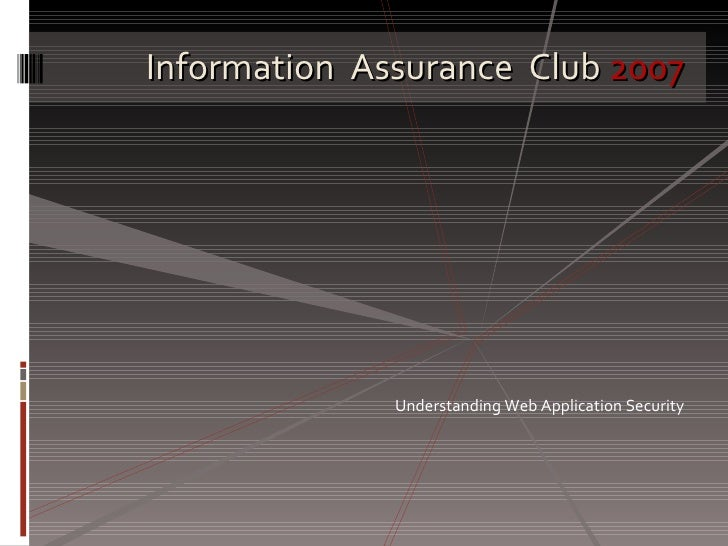 Information  Assurance  Club  2007 Understanding Web Application Security