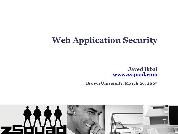 Web Application Security                          Javed Ikbal                    www.zsquad.com        Brown University, M...
