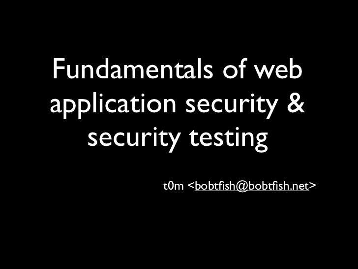 Fundamentals of webapplication security &   security testing         t0m <bobtfish@bobtfish.net>