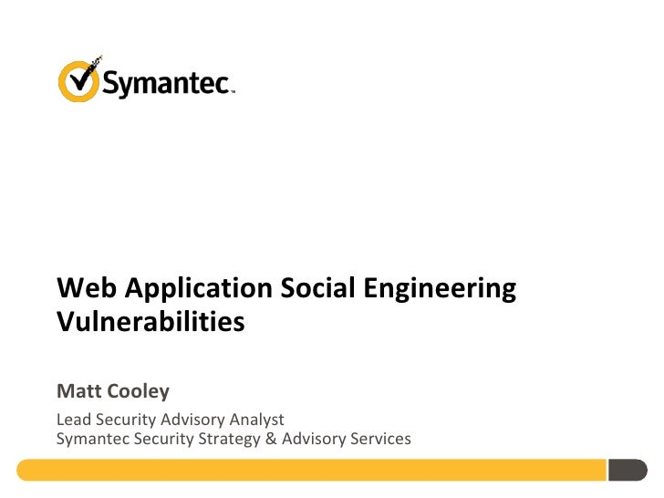 Web Application Social EngineeringVulnerabilitiesMatt CooleyLead Security Advisory AnalystSymantec Security Strategy & Adv...