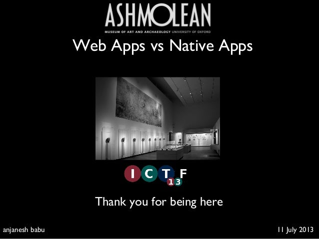 Web Apps vs Native Apps   Thank you for being here  anjanesh babu   11 July 2013