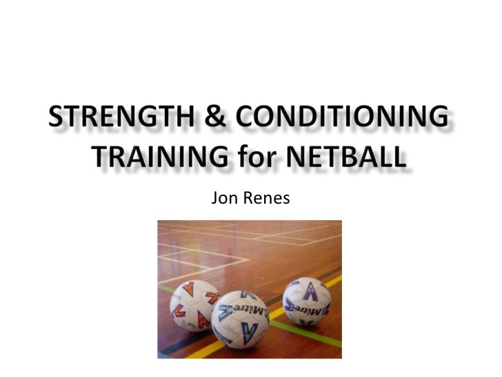 STRENGTH & CONDITIONING TRAINING for netball<br />Jon Renes<br />