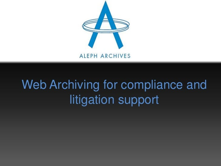 Web Archiving for compliance and       litigation support