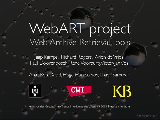 WebART project Web Archive RetrievalTools Jaap Kamps, Richard Rogers, Arjen deVries Paul Doorenbosch, RenéVoorburg,Victor-...