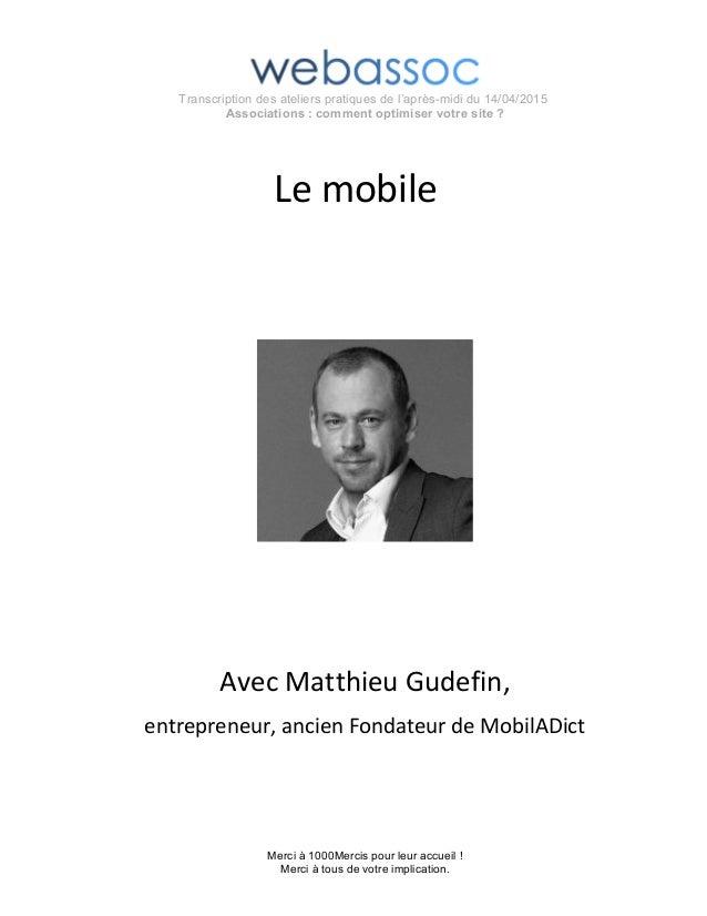 Transcription des ateliers pratiques de l'après-midi du 14/04/2015 Associations : comment optimiser votre site ? Le mobile...
