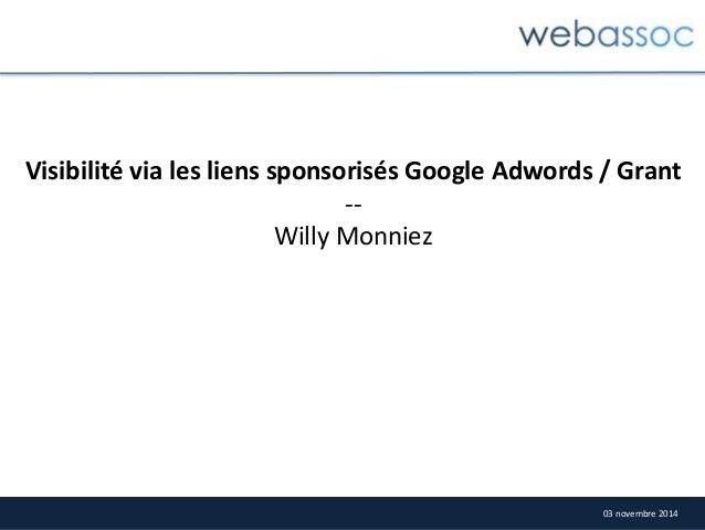 Visibilité via les liens sponsorisés Google Adwords / Grant  03 novembre 2014  --  Willy Monniez