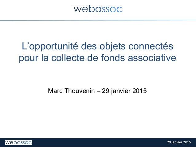 29  janvier  2015  29  janvier  2015   L'opportunité des objets connectés pour la collecte de fonds associativ...
