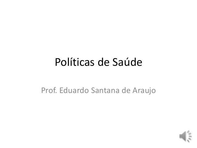 Políticas de SaúdeProf. Eduardo Santana de Araujo