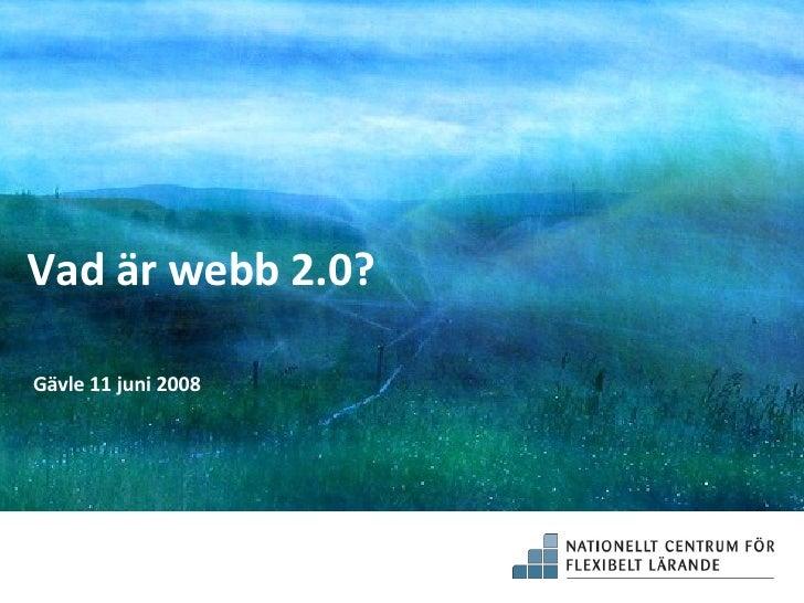 Vad är webb 2.0? Gävle 11 juni 2008 Nya förutsättningar för lärande?