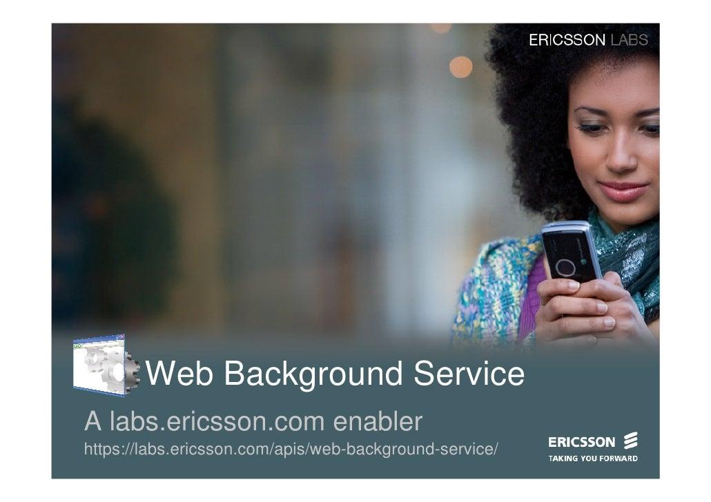 Web Background Service A labs.ericsson.com enabler https://labs.ericsson.com/apis/web-background-service/