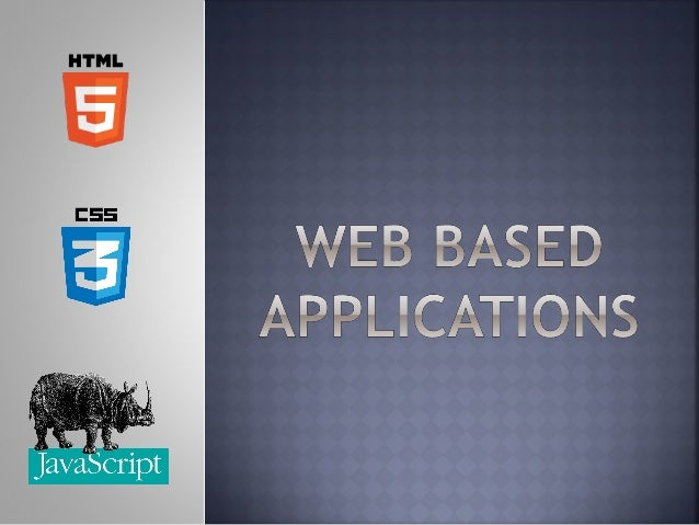    Web Application Architecture   HTML, CSS and JavaScript   What HTML5 bring to developers?   Where are the web based...