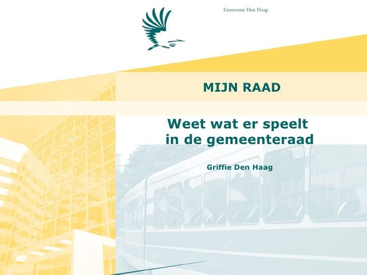 MIJN RAAD Weet wat er speelt  in de gemeenteraad Griffie Den Haag