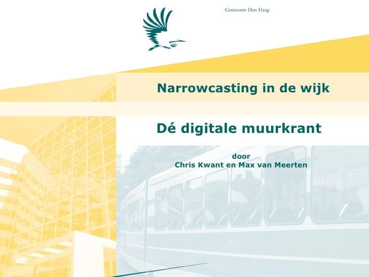 Narrowcasting in de wijk Dé digitale muurkrant  door Chris Kwant en Max van Meerten