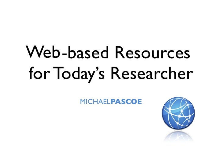 Web -based Resources for Today's Researcher        MICHAELPASCOE