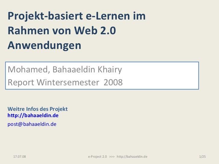 Projekt-basiert e-Lernen im Rahmen von Web 2.0  Anwendungen Mohamed, Bahaaeldin Khairy Report Wintersemester  2008 Weitre ...