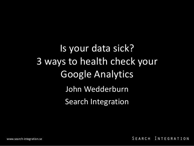 Is your data sick?                     3 ways to health check your                          Google Analytics              ...