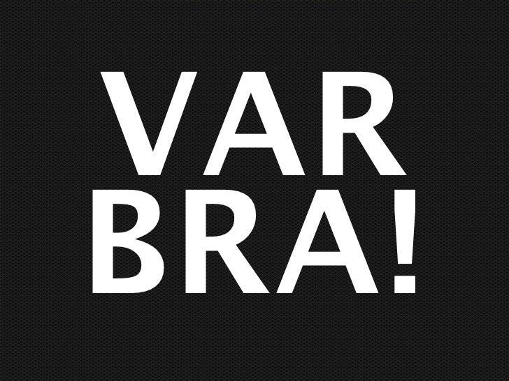 VARBRA!