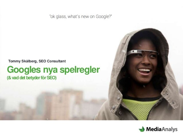 Googles nya spelregler (&vaddetbetyderförSEO) Tommy Skålberg, SEO Consultant