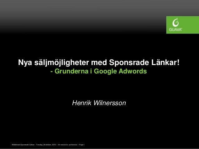 Webbinarie Sponsrade Länkar • Torsdag, 28 oktober, 2010 • All material is confidential • Page 1 Nya säljmöjligheter med Sp...