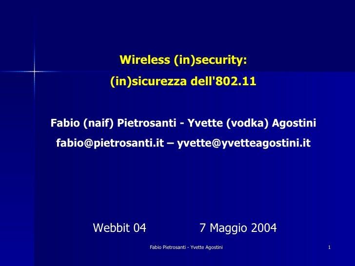 Wireless (in)security:            (in)sicurezza dell'802.11   Fabio (naif) Pietrosanti - Yvette (vodka) Agostini  fabio@pi...