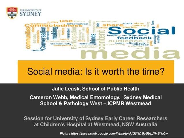 www.ncirs.usyd.edu.au Social media: Is it worth the time? Julie Leask, School of Public Health Cameron Webb, Medical Entom...