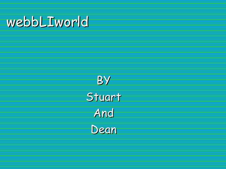 webbLIworld BY Stuart And Dean