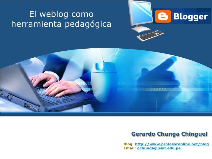 El weblog como herramienta pedagógica                                 Gerardo Chunga Chinguel                          Blo...