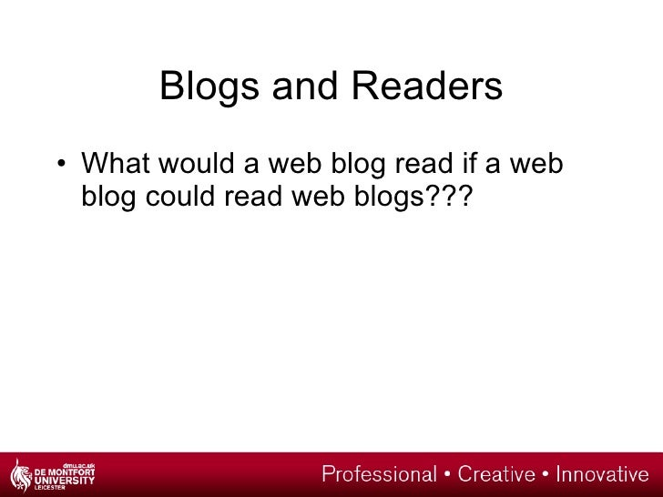 Blogs and Readers <ul><li>What would a web blog read if a web blog could read web blogs??? </li></ul>