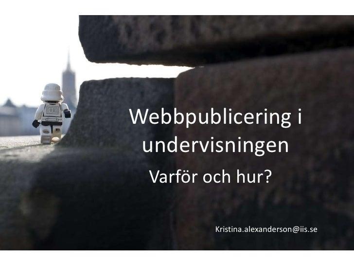 Webbpublicering i undervisningen Varför och hur?         Kristina.alexanderson@iis.se