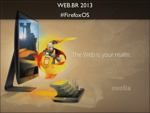 ! WEB.BR 2013    #FirefoxOS !