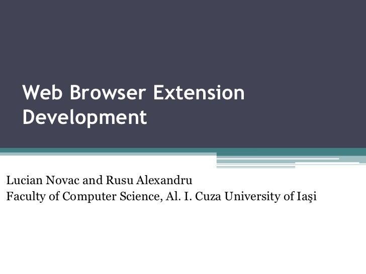 Web Browser Extension  DevelopmentLucian Novac and Rusu AlexandruFaculty of Computer Science, Al. I. Cuza University of Iaşi