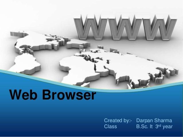 Web Browser              Created by:- Darpan Sharma              Class        B.Sc. It 3rd year