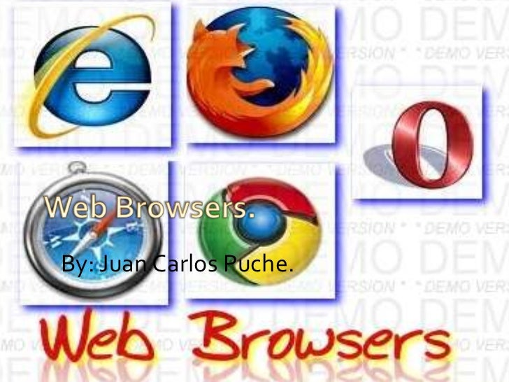 Web Browsers.<br />By: Juan Carlos Puche.<br />