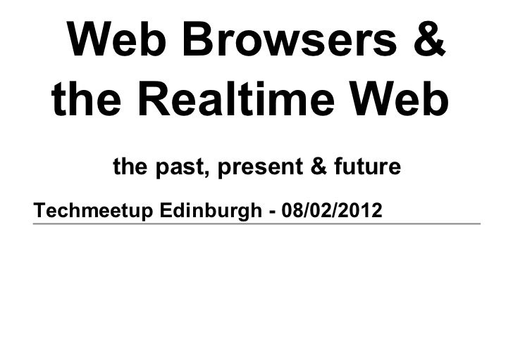 Web Browsers & the Realtime Web        the past, present & futureTechmeetup Edinburgh ­ 08/02/2012