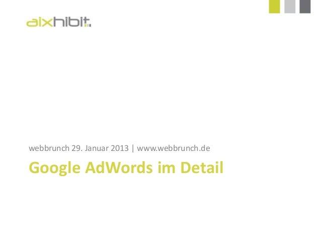 webbrunch 29. Januar 2013 | www.webbrunch.deGoogle AdWords im Detail