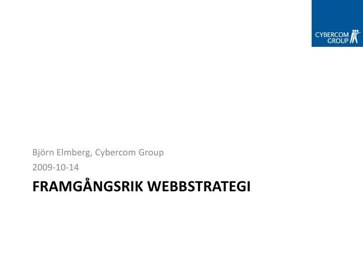 Björn Elmberg, Cybercom Group 2009-10-14  FRAMGÅNGSRIK WEBBSTRATEGI