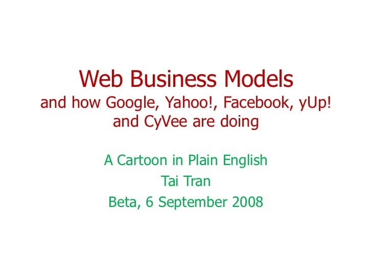 Web Business Models and how Google, Yahoo!, Facebook, yUp!          and CyVee are doing          A Cartoon in Plain Englis...